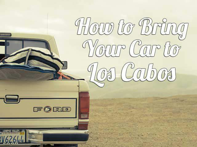 how-to-bring-car-to-los-cabos
